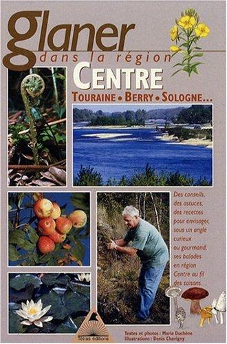 Glaner dans la rgion Centre et sur les bords de Loire : Touraine, Berry, Sologne