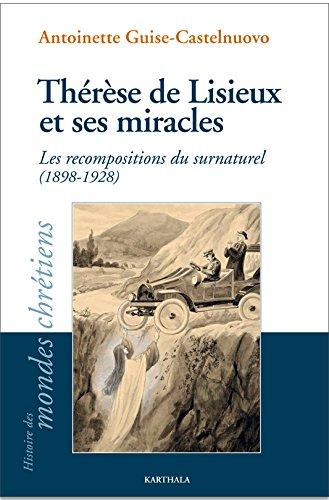 Thrse de Lisieux et ses miracles : Les recompositions du surnaturel (1898-1928)