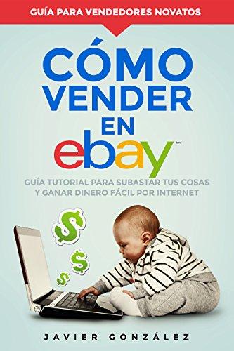 Cómo vender en Ebay: Guía tutorial para subastar tus cosas y ganar ...
