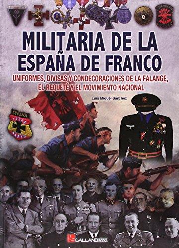 Militaria de la España de Franco: Uniformes, divisas y condecoraciones de la Falange, El Requeté y el Movimiento Nacional (1936-1976) por Luis Miguel Sánchez Pérez