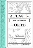 Image de Atlas der ungewöhnlichsten Orte - Eine Reise zu verwunschenen Plätzen, verlassenen Inseln und geheimnisvollen Labyrinthen
