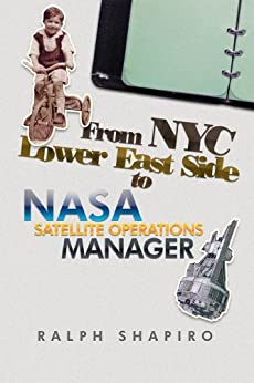 From NYC Lower East Side To NASA Satellite Operations Manager (English Edition) di [Ralph Shapiro]