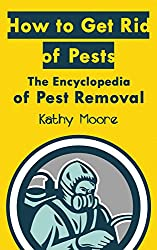 How to Get Rid of Pests ( Learn to Get rid of Bed Bugs,Fruit Files,Bats,Mice,Roaches,Fern,Deer,and Squirrels ):