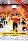 Soziale Arbeit: Selbstbewusstsein STÄRKEN - Unterrichts- und Trainingsmaterialien zur Stärkung und Entwicklung von Selbstwertgefühl, -vertrauen und -sicherheit (Buch)