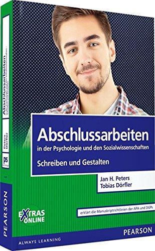 Abschlussarbeiten in der Psychologie und den Sozialwissenschaften - Schreiben und Gestalten (Pearson Studium - Psychologie)