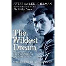 The Wildest Dream: George Mallory:  The Biography of an Everest Hero