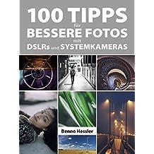 100 Tipps für bessere Fotos mit DSLRs und Systemkameras