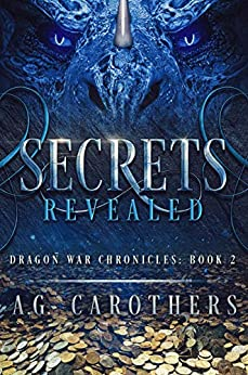 Secrets Revealed: Dragon War Chronicles Book Two by [Carothers, A.G.]