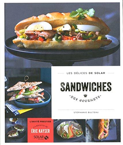 Sandwiches des gourmets - Les délices de Solar (DELICES SOLAR) par Stéphanie BULTEAU