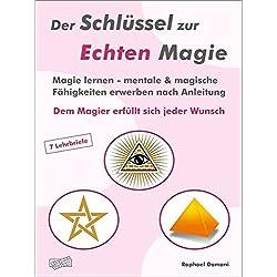 Der Schlüssel zur Echten Magie. Dem Magier erfüllt sich jeder Wunsch. Der magische Weg bis zur Zielverwirklichung. Magie lernen in 7 Lehrbriefen.