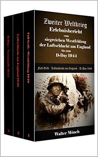 Zweiter Weltkrieg Erlebnisbericht vom siegreichen Westefeldzug der Luftschlacht von England bis zum D-Day 1944: Fall Gelb - Luftschlacht um England - D-Day 1944