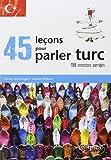 45 Leçons pour Parler Turc 150 Exercices Corrigés
