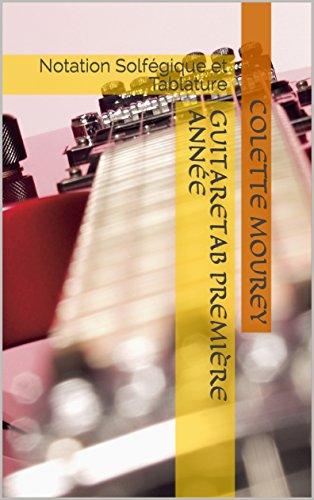 GUITARETAB Première Année: Notation Solfégique et Tablature