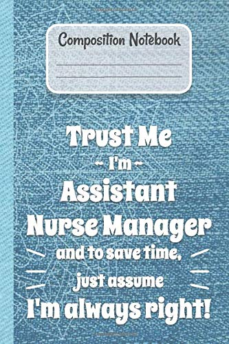 Composition Assistant Nurse Manager always right! Notebook: Lined Journal, 100 Pages, 6 x 9, Blank Journal To Write In, Gift for Personal Trainer, Co-Workers, Colleagues, Boss, Friends or Family Gift