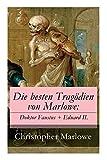 Die besten Trag?dien von Marlowe: Doktor Faustus + Eduard II.