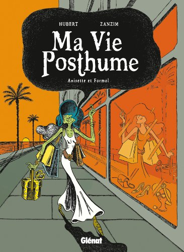 Ma Vie Posthume - Tome 02: Anisette et Formol