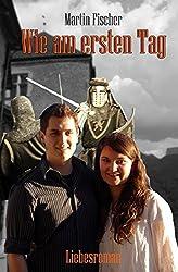 Wie am ersten Tag: Mittelalterlicher Liebesroman