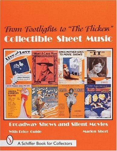 "From Footlights to ""the Flickers"": Collectible Sheet Music Broadway Show and Silent Movies (A Schiffer Book for Collectors) by Short, Marion (1998) Paperback"