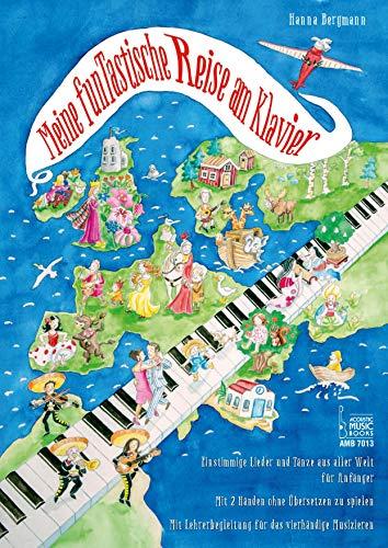 Meine funTastische Reise am Klavier: Einstimmige Lieder und Tänze aus aller Welt für Anfänger. Mit 2 Händen ohne Übersetzen zu spielen. Mit Lehrerbegleitung für das vierhändige Musizieren.