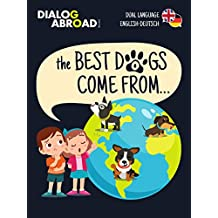 The Best Dogs Come From... (Dual Language English-Deutsch): A Global Search to Find the Perfect Dog Breed (English Edition)