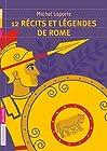 12 récits et légendes de Rome
