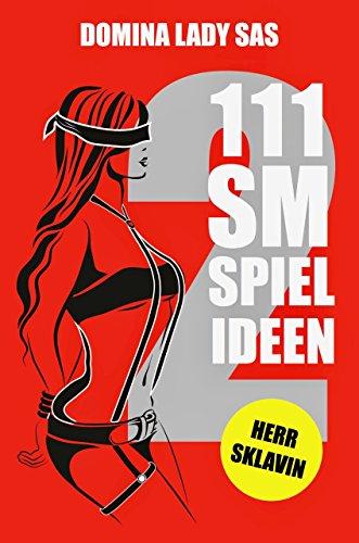 111 SM Spielideen, 2, Herr – Sklavin: Frische Inspirationen und Ideen für Deine nächste BDSM-Session