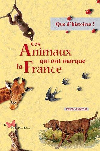 CES ANIMAUX QUI ONT MARQUE LA FRANCE par ASSEMAT