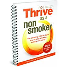 Thrive as a Non-smoker: The Amazing Truth About How to Stop Smoking Quickly and Easily