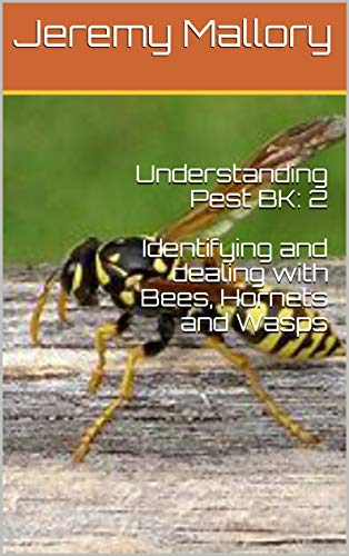 Understanding Pest BK: 2 Identifying and dealing with Bees, Hornets and Wasps (English Edition) por Jeremy Mallory