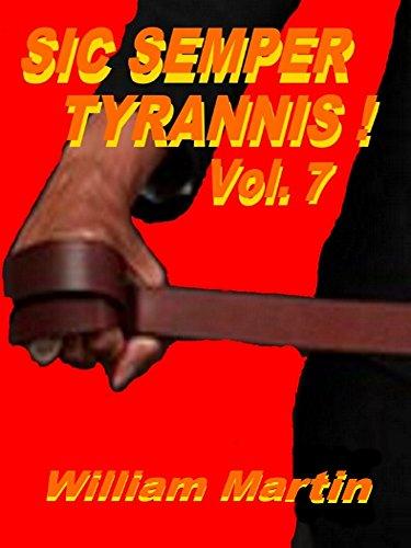 Sic Semper Tyrannis ! - Volume 7: The Decline and Fall of Child Protective Services (English Edition) por William Martin
