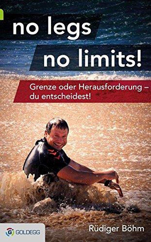 no legs no limits!: Grenze oder Herausforderung – du entscheidest!