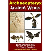Archaeopteryx: Ancient Wings (Dinosaur Books for Young Readers Book 3) (English Edition)
