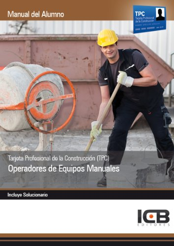 Tarjeta Profesional de la Construcción (TPC). Operadores de Equipos Manuales por ICB Editores