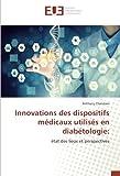Innovations des dispositifs medicaux utilises en diabetologie:: Etat des lieux et perspectives