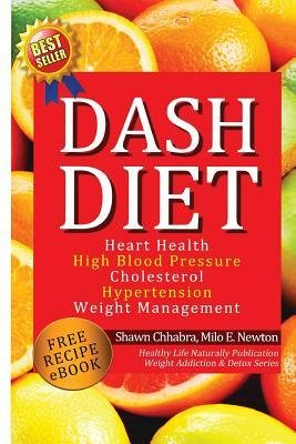 [(Dash Diet: Heart Health, High Blood Pressure, Cholesterol, Hypertension, Weight Management: (Enhanced-Updated Edition) Lose Weight Fast with Dash Diet Detox, Cleansing Diet, Free Dash Diet Recipes Lose WT)] [Author: Shawn Chhabra] published on (January, 2014)