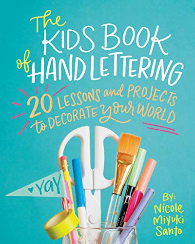 The Kids' Book of Hand Lettering: 20 Lessons and Projects to Decorate Your World por Nicole Miyuki Santo