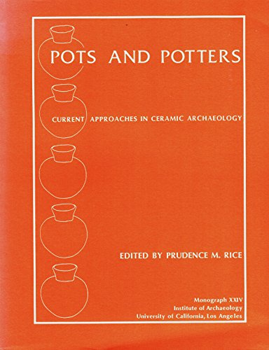 Pots and Potters: Current Approaches in Ceramic Archaeology (Monography, 24)