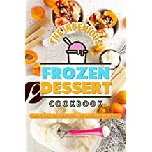 The Ingenious Frozen Dessert Cookbook: Delicious Ice-Cold Desserts, Explained in Detail (English Edition)