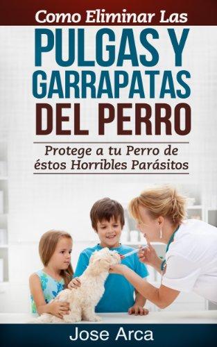 como-eliminar-las-pulgas-y-garrapatas-del-perro-spanish-edition