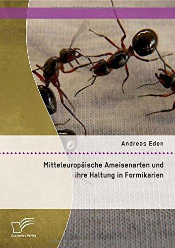 *Mitteleuropäische Ameisenarten und ihre Haltung in Formikarien*
