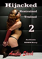Hijacked, Restarined, Trained. 2 (An Interracial BDSM Story) (Hijacked, Restrained, Trained.)