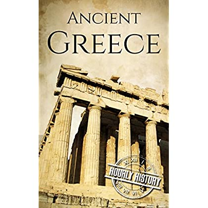Ancient Greece: A History From Beginning To End (Ancient Civilizations Book 3) (English Edition)