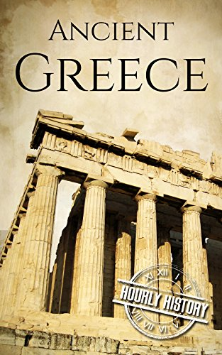 Ancient Greece: A History From Beginning to End (English Edition) por Hourly History