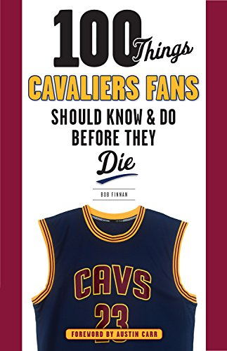 100 Things Cavaliers Fans Should Know & Do Before They Die (100 Things...Fans Should Know) (English Edition) por Bob Finnan