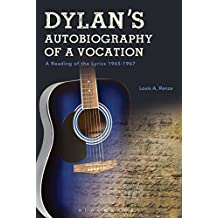 Dylan's Autobiography of a Vocation: A Reading of the Lyrics 1965-1967