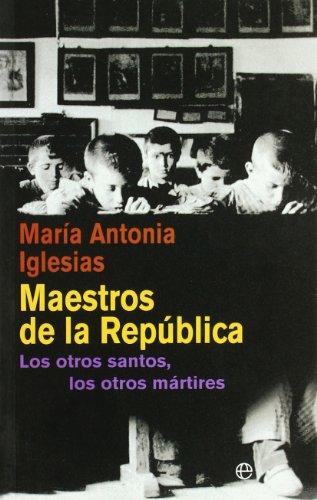 Maestros de la republica - los otros santos, los otros martires (Bolsillo (la Esfera)) por Maria Antonia Iglesias