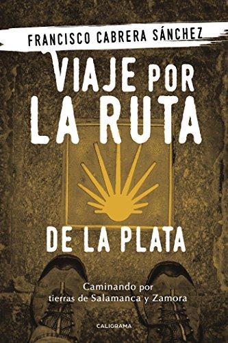 Viaje por la Ruta de la Plata: Caminando por tierras de Salamanca y Zamora por Francisco Cabrera Sánchez