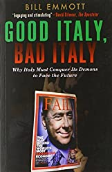 Good Italy, Bad Italy: Why Italy Must Conquer Its Demons to Face the Future by Bill Emmott (2013-10-01)