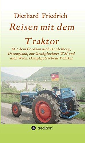 or: Mit einem Fordson durch Deutschland, nach Ost-England, zum Großglockner und nach Wien ()