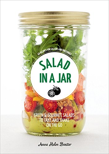 Salad in a Jar: 68 Recipes for Salads and Dressings por Anna Helm Baxter